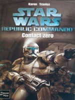 Star Wars N73 Contact Zero - Republic Commando de Traviss Karen chez Fleuve Noir