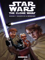 Star Wars The Clone Wars Mission 1 Esclaves de Xxx chez Delcourt