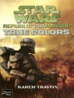 Star Wars N87 True Colors - Republic Commando de Traviss Karen chez Fleuve Noir