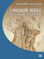 Colloque De Cerli : L'imaginaire Medical Dans Le Fantastique Et  La Science-fiction de Goffette/guillaud chez Bragelonne