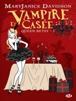 Queen Betsy, T5 : Vampire Et Casee de Davidson/mary Janice chez Milady