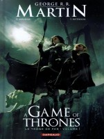 A Game Of Thrones-le Trone Fer T1 A Game Of Thrones - Le Trone De Fer T1 de Martin/patterson/abr chez Dargaud