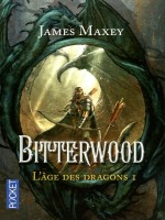 L'age Des Dragons T1 Bitterwood de Maxey James chez Pocket