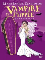 Queen Betsy, T6 : Vampire Et Flippee de Davidson/mary Janice chez Milady