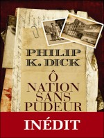 O Nation Sans Pudeur de Dick K. Philip chez J'ai Lu