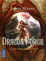 L'age Des Dragons T2 Dragon Forge de Maxey James chez Pocket
