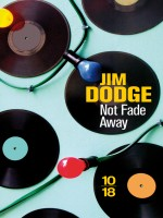 Not Fade Away de Dodge Jim chez 10 X 18