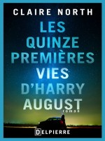 Les Quinze Premieres Vies D'harry August de North Claire chez Delpierre
