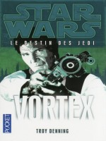 Star Wars N122 Le Destin Des Jedi T6 Vortex de Denning Troy chez Pocket