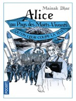 Alice Au Pays Des Morts-vivants - Tome 3 Qu'on Leur Coupe La Tete ! de Dhar Mainak chez Pocket