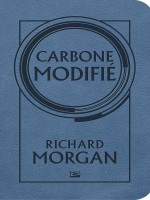Takeshi Kovacs, T1 : Carbone Modifie de Morgan-r chez Bragelonne