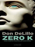Zero K de Delillo Don/kerline chez Actes Sud