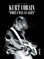 Kurt Cobain : When I Was An Alien de Deninotti/bruno chez Urban Comics
