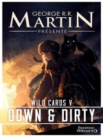 Wild Cards - 5 - Down And Dirty de Martin George R.r. chez J'ai Lu