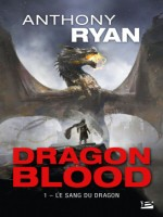 Dragon Blood, T1 : Le Sang Du Dragon (prix Hellfest Inferno 2018) de Ryan Anthony chez Bragelonne