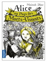 Alice Au Pays Des Morts-vivants - Tome 1 de Dhar Mainak chez Pocket