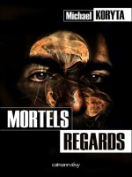 Mortels Regards de Koryta-m chez Calmann-levy