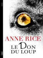 Le Don Du Loup de Rice Anne chez Michel Lafon