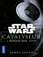 Catalyseur - A Rogue One Story de Luceno James chez Pocket