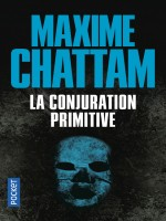 La Conjuration Primitive de Chattam Maxime chez Pocket