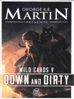 Wild Cards - T5 - Down And Dirty de Martin George R.r. chez J'ai Lu
