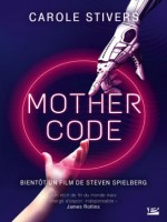 Mother Code de Stivers Carole chez Bragelonne