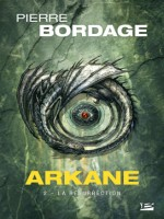 Arkane, T2 : La Resurrection de Bordage Pierre chez Bragelonne