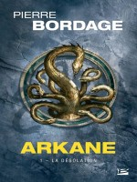 Arkane, T1 : La Desolation de Bordage Pierre chez Bragelonne